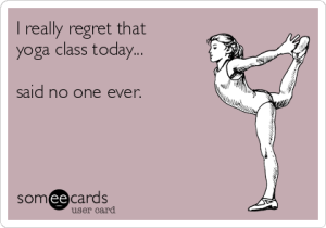 i-really-regret-that-yoga-class-today-said-no-one-ever-811e8